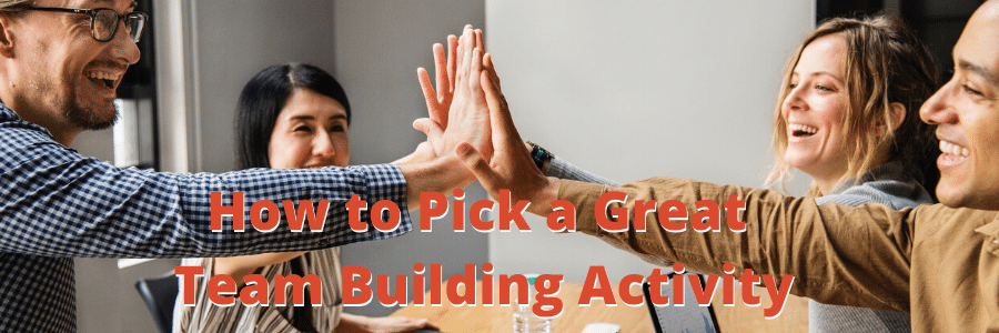 How to Pick a Great Team Building Activity