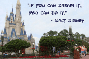 If you can dream it you can do it-Walt Disney