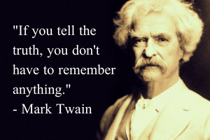 If you tell the truth you don't have to remember anything-Mark Twain