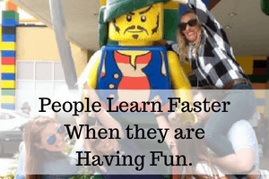 People Learn Faster When they are Having Fun.