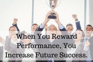 When You Reward Performance, You Increase Future Success