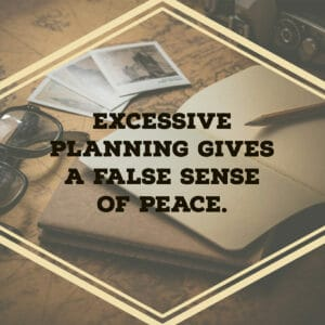 Excessive Planning Gives a false sense of peace