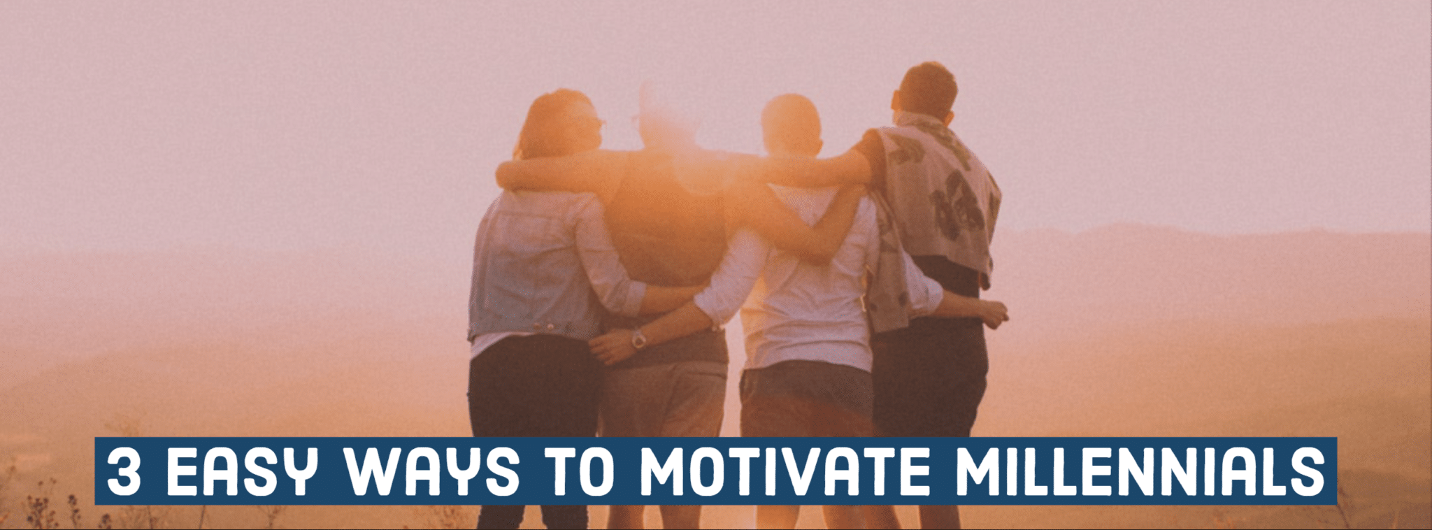 3 Easy ways to motivate millennials