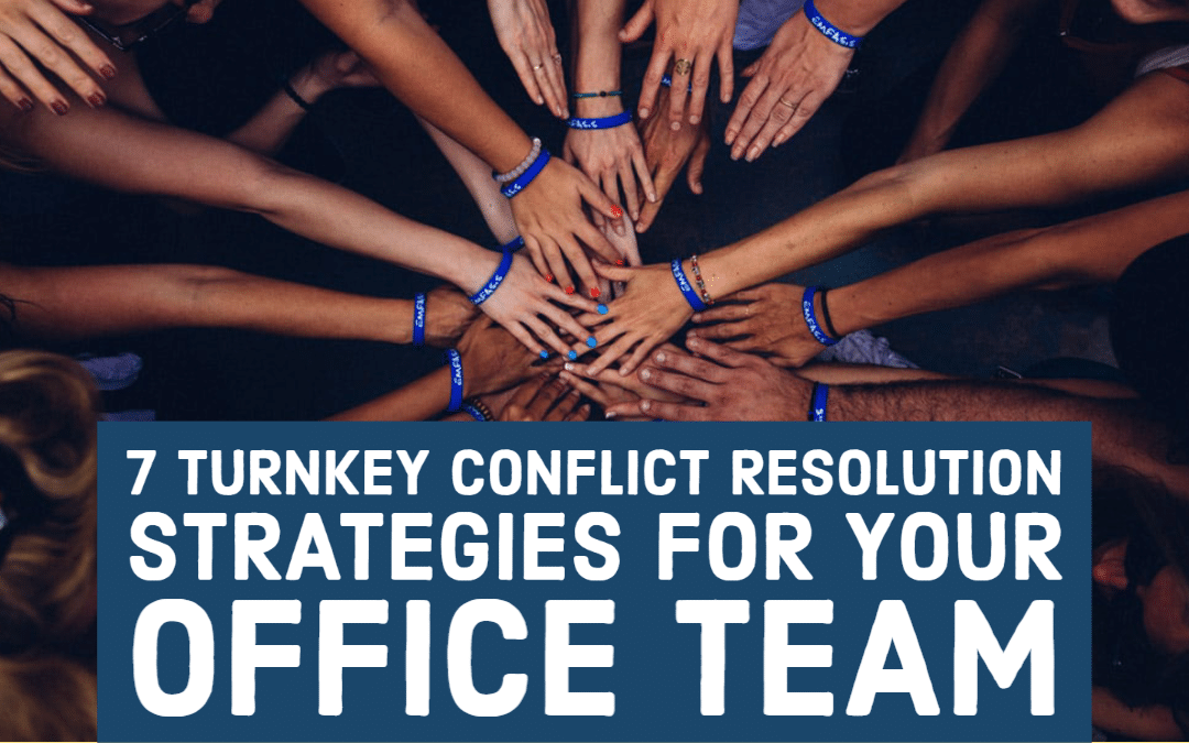 7 Turnkey Conflict Resolution Strategies for Your Office Team