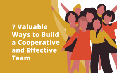 7 Valuable Ways to Build a Cooperative and Effective Team