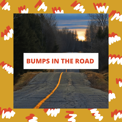 Preparing for Bumps in the Road Will Keep You on the Right Path