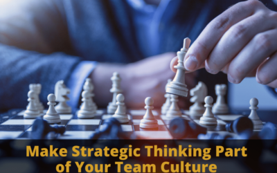 Strategic Thinking: Make Strategic Thinking Part of Your Team Culture