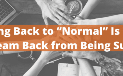 "Rushing Back to ""Normal"" Is Holding Your Team Back from Being Successful"
