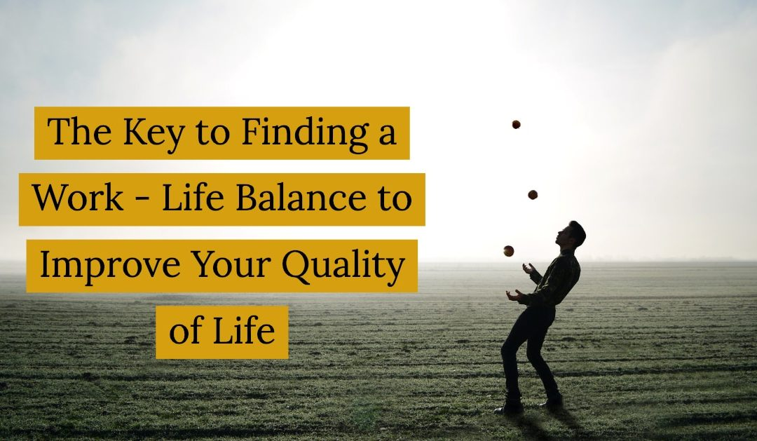 The Key to Finding a Work – Life Balance to Improve Your Quality of Life